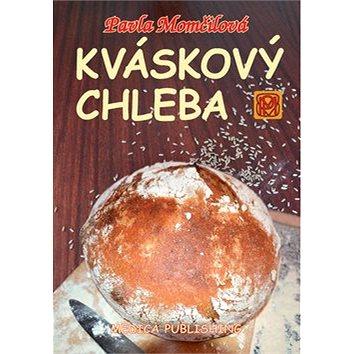 Kváskový chleba: aneb Kváskománie v Čechách a na Moravě (978-80-85936-70-4)