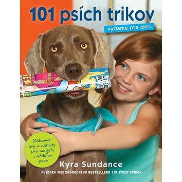 101 psích trikov Vydanie pre deti: Zábavné hry a aktivity pre malých cvičiteľov psov (978-80-556-1372-7)