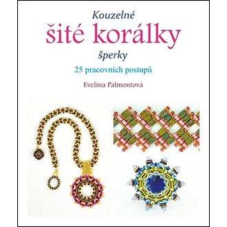 Kouzelné šité korálky: šperky, 25 pracovních postupů (978-80-247-5430-7)