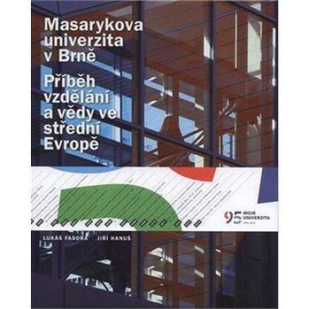 Masarykova univerzita v Brně: Příběh vzdělání a vědy ve střední Evropě (978-80-210-4850-8)