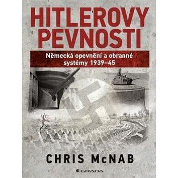 Hitlerovy pevnosti: Německé opevnění a obrana 1939-45 (978-80-247-5389-8)