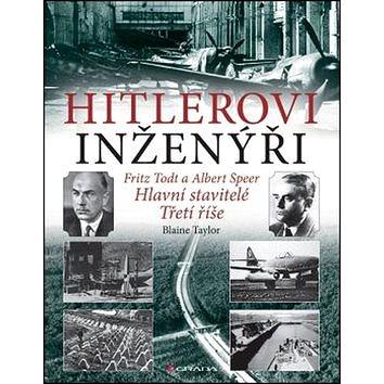 Hitlerovi inženýři: Fritz Todt a Albert Speer. Hlavní stavitelé Třetí říše (978-80-247-5513-7)