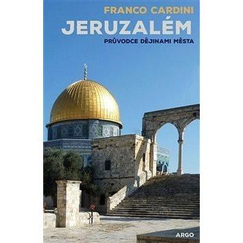 Jeruzalém: Průvodce dějinami města (978-80-257-1408-9)