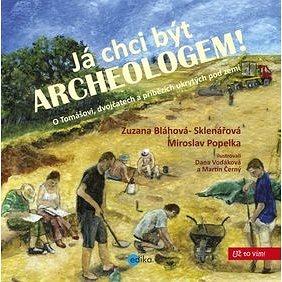 Já chci být archeologem!: O Tomášovi, dvojčatech a příbězích ukrytých pord zemí (978-80-266-0669-7)