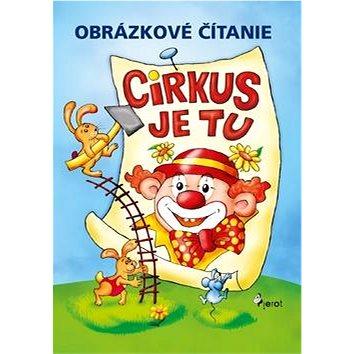 Obrázkové čítanie Cirkus je tu (978-80-7353-450-9)