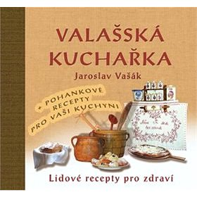 Valašská kuchařka: + pohankové recepty pro vaši kuchyni (978-80-905472-2-3)