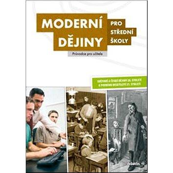 Moderní dějiny pro střední školy Průvodce pro učitele (978-80-7358-225-8)