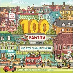 100 faktov Ako veci fungujú v meste (978-80-8107-858-3)