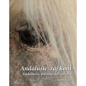 Andalusie, ráj koní: Andalucía, paraíso del caballo (978-80-87731-08-6)