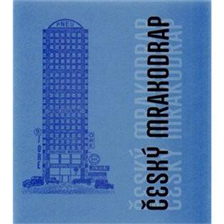 Český mrakodrap: Nejzajímavější výškové stavby 20. a 21. století (978-80-7432-504-5)