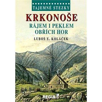 Tajemné stezky Krkonoše: Rájem i peklem Obřích hor (978-80-87866-11-5)