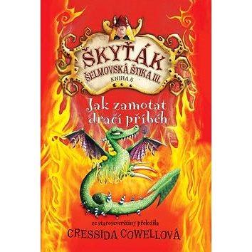 Jak zamotat dračí příběh: Škyťák Šelmovská Štika III. (978-80-7529-010-6)
