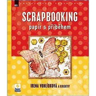Scrapbooking: Papír s příběhem (978-80-7413-286-5)