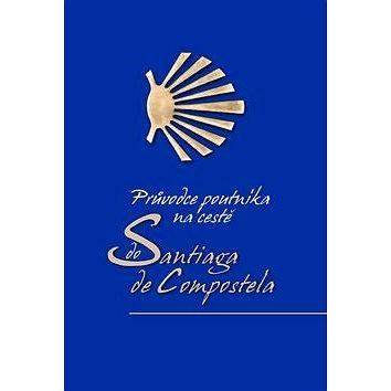 Průvodce poutníka po cestě do Santiaga de Compostela (978-80-7391-988-7)