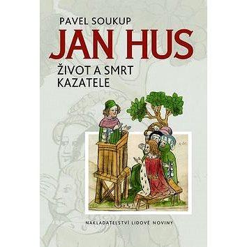 Nakladatelství Lidové noviny Jan Hus: Život a smrt kazatele (978-80-7422-374-7)