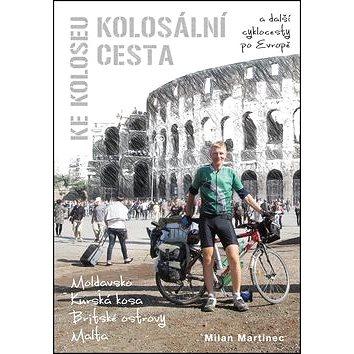 Kolosální cesta ke Koloseu: A další cyklocesty po Evropě (978-80-87193-33-4)