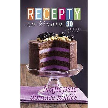 Recepty zo života 30 Najlepšie domáce koláče: jubilejné vydanie (978-80-85258-88-2)