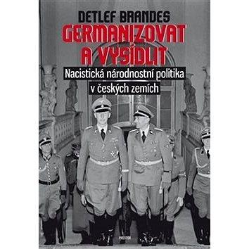 Germanizovat a vysídlit: Nacistická národnostní politika v českých zemích (978-80-7260-310-7)