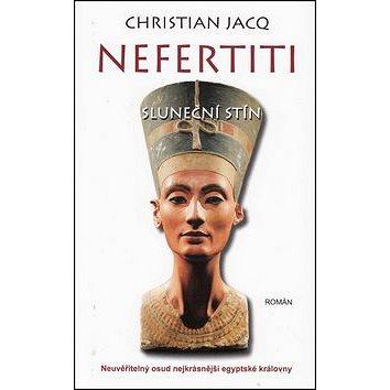 Nefertiti Sluneční stín: Neuvěřitelný osud nejkrásnější egyptské královny (978-80-7359-447-3)