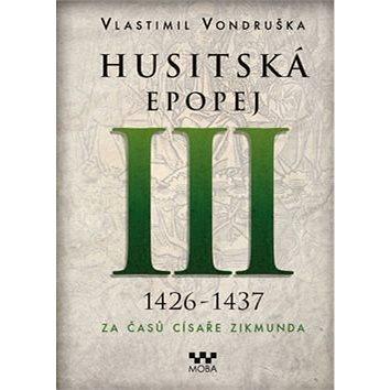 Husitská epopej III 1426-1437: Za časů císaře Zikmunda (978-80-243-6755-2)