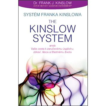 Systém Franka Kinslowa: The Kinslow System: aneb Vaše cesta k zaručenému úspěchu, zdraví, lásce a šť (978-80-7263-945-8)
