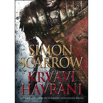 Krvaví havrani: Cato a Macro se stávajíí terčem barbarů i revoltujících Římanů (978-80-7507-087-6)