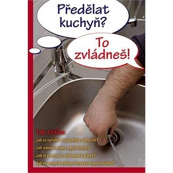Předělat kuchyň? To zvládneš! (978-80-7236-948-5)