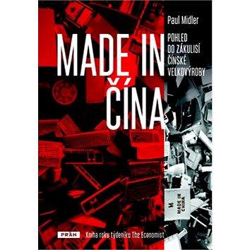 Made in Čína: Pohled do zákulisí Čínské velkovýroby (978-80-7252-577-5)