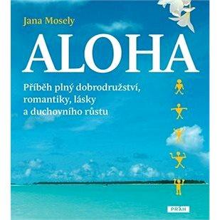 Aloha: Příběh plný dobrodružství, romantiky, lásky a duchovního růstu (978-80-7252-578-2)