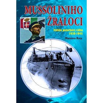 Mussoliniho žraloci: Italská ponorková válka 1939-1945 (978-80-87657-11-9)