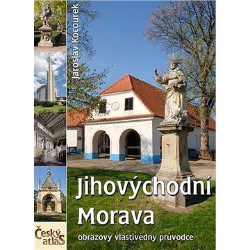 Jihovýchodní Morava: Český atlas (978-80-7445-126-3)