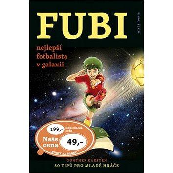 FUBI nejlepší fotbalista v galaxii: 50 tipů pro mladé hráče (978-80-204-3737-2)