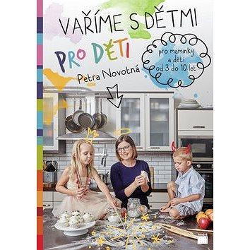 Vaříme s dětmi pro děti: Pro maminky a děti od 3 do 10 let (978-80-87049-79-2)