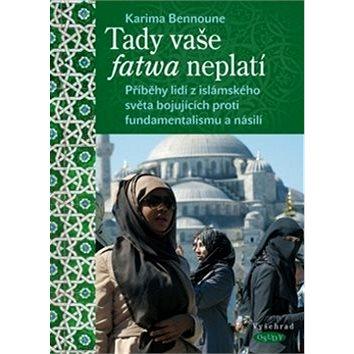 Tady vaše fatwa neplatí: Příběhy lidí z islámského světa bojující proti fundamentalismu a násilí (978-80-7429-635-2)