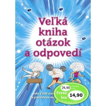 Veľká kniha otázok a odpovedí: vyše 2000 otázok a odpovedí na precvičovanie mozgových buniek (978-80-8107-924-5)