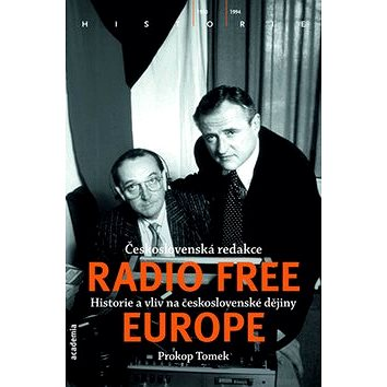 Československá redakce Radio Free Europe: Historie a vlin na Československé dějiny (978-80-200-2490-9)