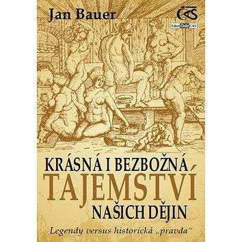 Krásná i bezbožná tajemství našich dějin: Legendy versus historická pravda (978-80-7475-095-3)