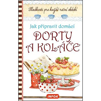 Jak připravit domácí dorty a koláče: Sladkosti pro každé roční období (978-80-7240-970-9)