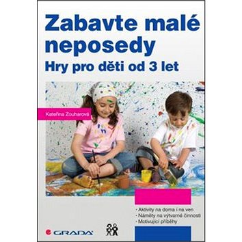 Zabavte malé neposedy: Hry pro děti od 3 let (978-80-247-5468-0)