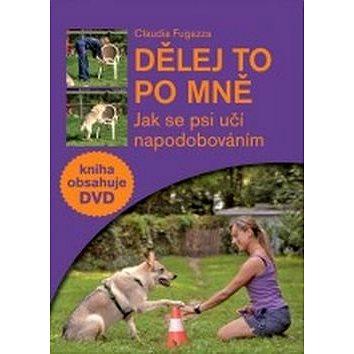 Dělej to po mně + DVD: Jak se psi učí napodobováním (978-80-7428-260-7)