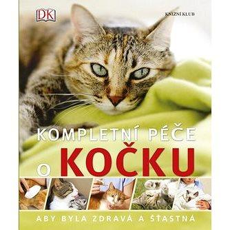Kompletní péče o kočku: aby byla zdravá a šťastná (978-80-242-4707-6)