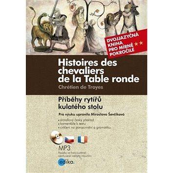 Histoires des chevaliers de la Table ronde/ Příběhy rytířů kulatého stolu: Dvojjazyčná kniha pro pok (978-80-266-0791-5)