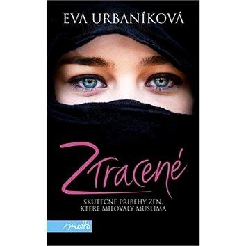 Ztracené: Skutečné příběhy žen, které milovaly muslima (978-80-267-0435-5)