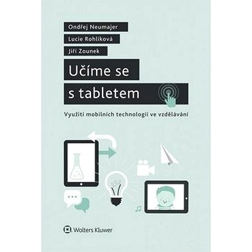 Učíme se s tabletem: Využití mobilních technologií ve vzdělávání. (978-80-7478-768-3)