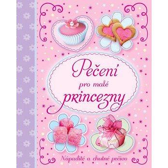 Pečení pro malé princezny: Nápadité a chutné pečivo (978-80-256-1663-5)