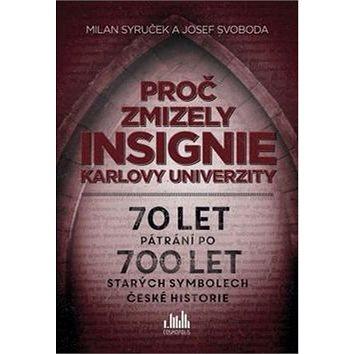 Proč zmizely insignie Karlovy Univerzity: 70 let pátrání po 700 let starých symbolech české historie (978-80-247-5723-0)