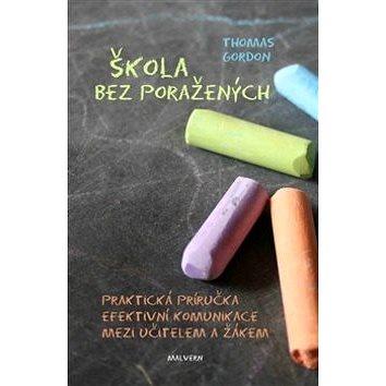 Škola bez poražených: Praktická příručka efektivní komunikace mezi učitelem a žákem (978-80-7530-006-5)