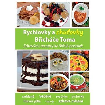 Rychlovky a chuťovky Břicháče Toma: Zdravými recepty ke štíhlé postavě (978-80-260-8748-9)
