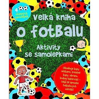 Velká kniha o fotbalu: Aktivity se samolepkami (978-80-256-1666-6)
