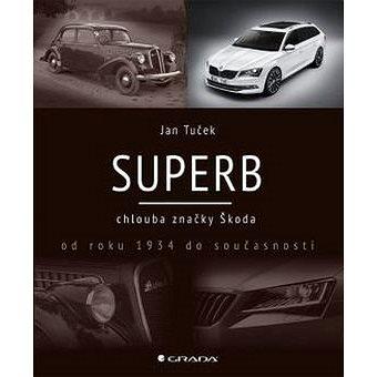Superb: chlouba značky Škoda od roku 1934 do současnosti (978-80-247-5682-0)